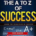 Back to School: The A to Z of Success and Achievement - How to Think and Grow Rich & Successful | Sue Baker