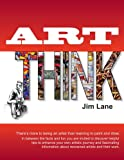 img - for Art Think: There's more to being an artist than learning to paint and draw. In between the facts and fun you are invited to discover helpful tips to ... about renowned artists and their work. book / textbook / text book