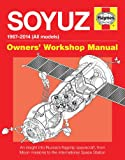 Soyuz Owners Workshop Manual: 1967 onwards (all models) - An insight into Russias flagship spacecraft, from Moon missions to the International Space Station