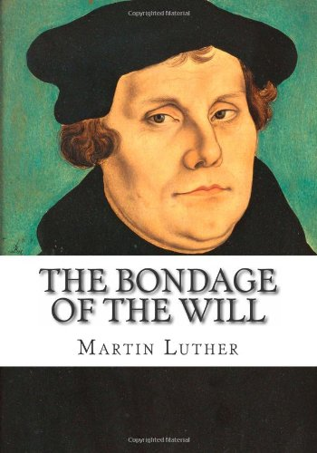 Martin Luther - Bondage of the Will (trans. by Henry Cole)