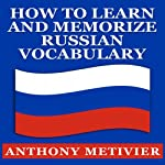 How to Learn and Memorize Russian Vocabulary: Using a Memory Palace Specifically Designed for the Russian Language, Magnetic Memory Series | Anthony Metivier