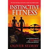 Instinctive Fitness: A re-evolutionary approach to ageless health  and fitness based on a 2.5 million year experimentby Oliver Selway