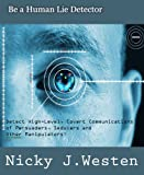 img - for Be A Human Lie Detector: Detect Covert Communications of Persuaders, Seducers and Other Manipulators! book / textbook / text book
