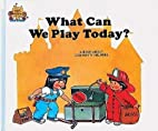 What Can We Play Today? By Jane Belk Moncure…