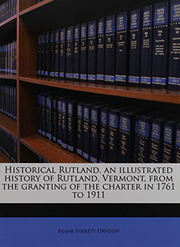 Historical Rutland. an illustrated history of Rutland, Vermont, from the granting of the charter in 1761 to 1911
