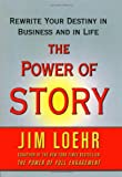 Jim Loehr The Power of Story: Rewrite Your Destiny in Business and in Life