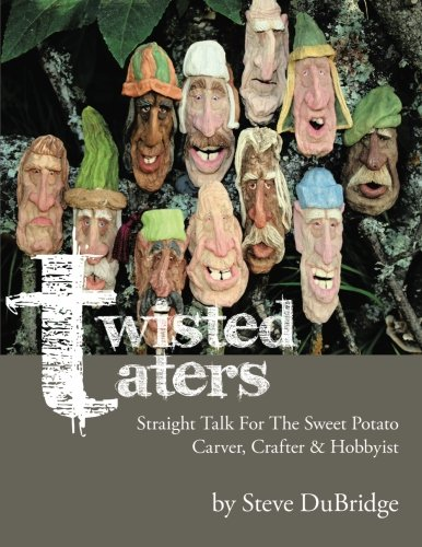Twisted Taters:Straight Talk For The Sweet Potato Carver, Crafter & Hobbyist