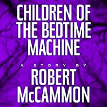 Children of the Bedtime Machine (       UNABRIDGED) by Robert McCammon Narrated by Bronson Pinchot