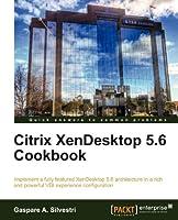 Citrix XenDesktop 5.6 Cookbook Front Cover