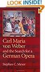 Carl Maria von Weber and the Search f...