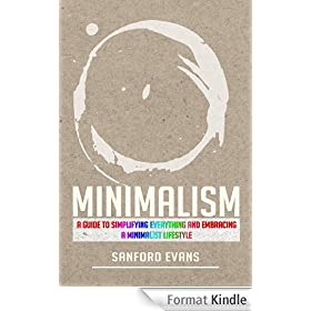 Minimalism: A Guide to Simplifying Everything and Embracing a Minimalist Lifestyle (Less is More - Learn How to Adopt Minimalism to Increase Happiness, Productivity, and Well  Being) (English Edition)