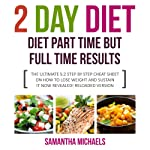 2 Day Diet: Diet Part Time But Full Time Results: The Ultimate 5:2 Step by Step Cheat Sheet on How to Lose Weight Sustain It Now Revealed | Samantha Michaels
