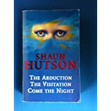 The Abduction/The Visitation/Come the Nightby Shaun Hutson