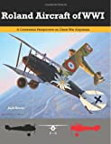 Roland Aircraft of WWI: A Centennial Perspective on Great War Airplanes (Great War Aviation Series) (Volume 9)