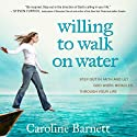 Willing to Walk on Water: Step Out in Faith and Let God Work Miracles Through Your Life (       UNABRIDGED) by Caroline Barnett Narrated by Sarah Jindra