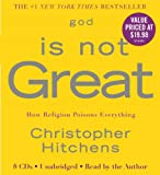 Christopher Hitchens God Is Not Great: How Religion Poisons Everything