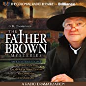 The Father Brown Mysteries - The Oracle of the Dog, Miracle of Moon Crescent, The Green Man, and The Quick One: A Radio Dramatization | G. K. Chesterton, M. J. Elliott