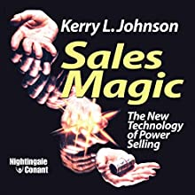 Sales Magic: The New Technology of Power Selling (       UNABRIDGED) by Kerry L. Johnson Narrated by Kerry Johnson
