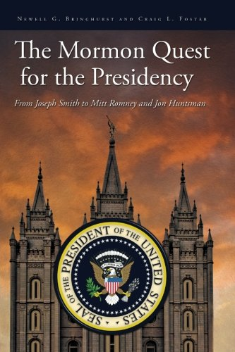 Book: The Mormon Quest for the Presidency - From Joseph Smith to Mitt Romney and Jon Huntsman by Craig L. Foster, Newell G. Bringhurst
