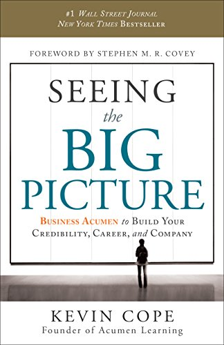 Seeing the Big Picture: Business Acumen to Build Your Credibility, Career & Company