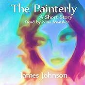 The Painterly: A Short Story   James Johnson