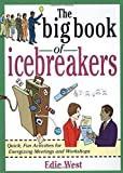 img - for The Big Book of Icebreakers: Quick, Fun Activities for Energizing Meetings and Workshops by Edie West (1999-10-22) book / textbook / text book