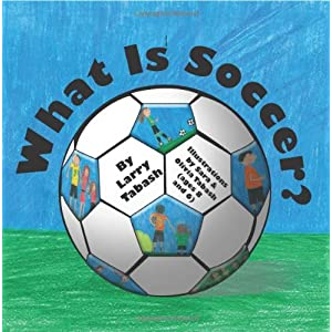 What Is Soccer? Larry Tabash, Amy Tabash and Sara Tabash