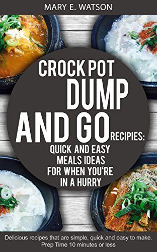 CROCK POT Dump and Go Recipies: Quick and Easy Meals Ideas for When You're In a Hurry: (Crock pot recipies, Slow Cooker recipies, Crock Pot Dump Meals, Crock Pot cookbook, Slow Cooker cookbook) by Mary E. Watson