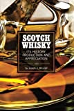 Scotch Whisky: It's History, Production and Appreciation by Joseph V. Micallef (2015-05-10)