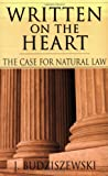 Written on the Heart: The Case for Natural Law (083081891X) by J. Budziszewski