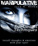 Manipulative Eye Contact Techniques: Install thoughts and feelings just with your eyes! (English Edition)