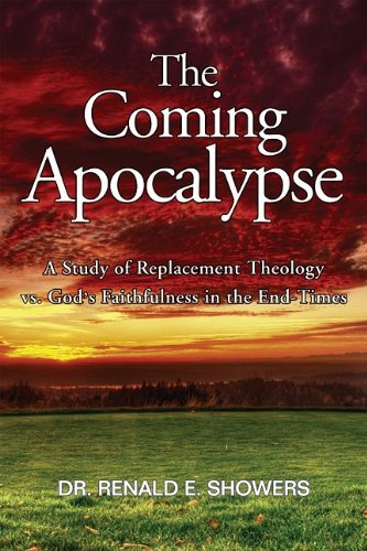 The Coming Apocalypse A Study of Replacement Theology vs God s Faithfulness in the End-Times091581112X