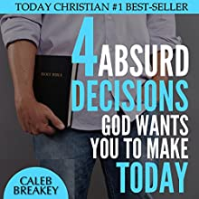 4 Absurd Decisions God Wants You to Make Today: Supercharge Humility, Respond to the Holy Spirit, and Maximize Your Faith in God (       UNABRIDGED) by Caleb Breakey Narrated by Michael Pauley