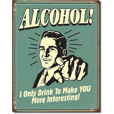 Alcohol Make You More Interesting Distressed Retro Vintage Tin Sign