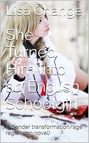 She Turned Him Into an English Schoolgirl: (a gender transformation/age regression novel) (School of Change Book 1) (English Edition)