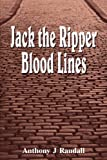 Anthony J. Randall Jack the Ripper Blood Lines