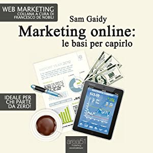 Marketing online: le basi per capirlo [Online Marketing: the Basics to Understand] | [Sam Gaidy]