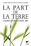 echange, troc Louise Browaeys, Henri de Pazzis - La part de la terre : L'agriculture comme art