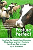 Pasture Perfect: How You Can Benefit from Choosing Meat, Eggs, and Dairy Products from Grass-Fed Animals by Jo Robinson (2004) Paperback