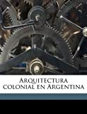img - for Arquitectura colonial en Argentina (Spanish Edition) book / textbook / text book