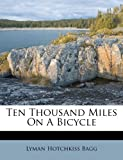 img - for Ten Thousand Miles On A Bicycle book / textbook / text book