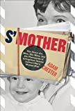 S'Mother : The Story of a Man, His Mom, and the Thousands of Altogether Insane Letters She's Mailed Him