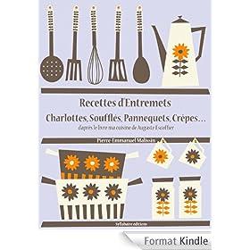 Recettes d'Entremets, Charlottes, Souffl�s, Pannequets, Cr�pes... (Les recettes d'Auguste Escoffier t. 28)