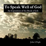 To Speak Well of God: An Exposition of the Book of Job | John Pople
