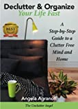 Declutter and Organize Your Life Fast: A Step-by-Step Guide  to a Clutter Free  Mind and Home