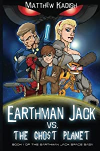 Earthman Jack vs. The Ghost Planet (The Earthman Jack Space Saga) (Volume 1) by