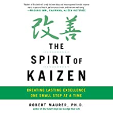 The Spirit of Kaizen: Creating Lasting Excellence One Small Step at a Time | Livre audio Auteur(s) : Bob Maurer, Leigh Ann Hirschman Narrateur(s) : Bob Maurer
