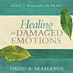 Healing for Damaged Emotions | David A. Seamands