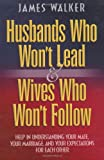 Husbands Who Won't Lead and Wives Who Won't Follow (076422350X) by Walker, James