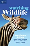 Watching Wildlife: Southern Africa - South Africa, Namibia, Botswana, Zimbabwe, Malawi, Zambia (Lonely Planet Watching Wildlife)